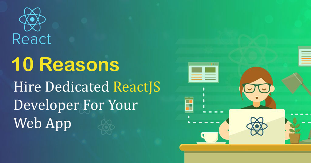 Top 10 Reasons Why To Hire Dedicated Reactjs Developer For Your
